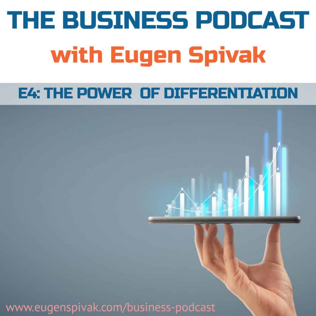 The Business Podcast with Eugen Spivak - E4 - The Power of Differentiation