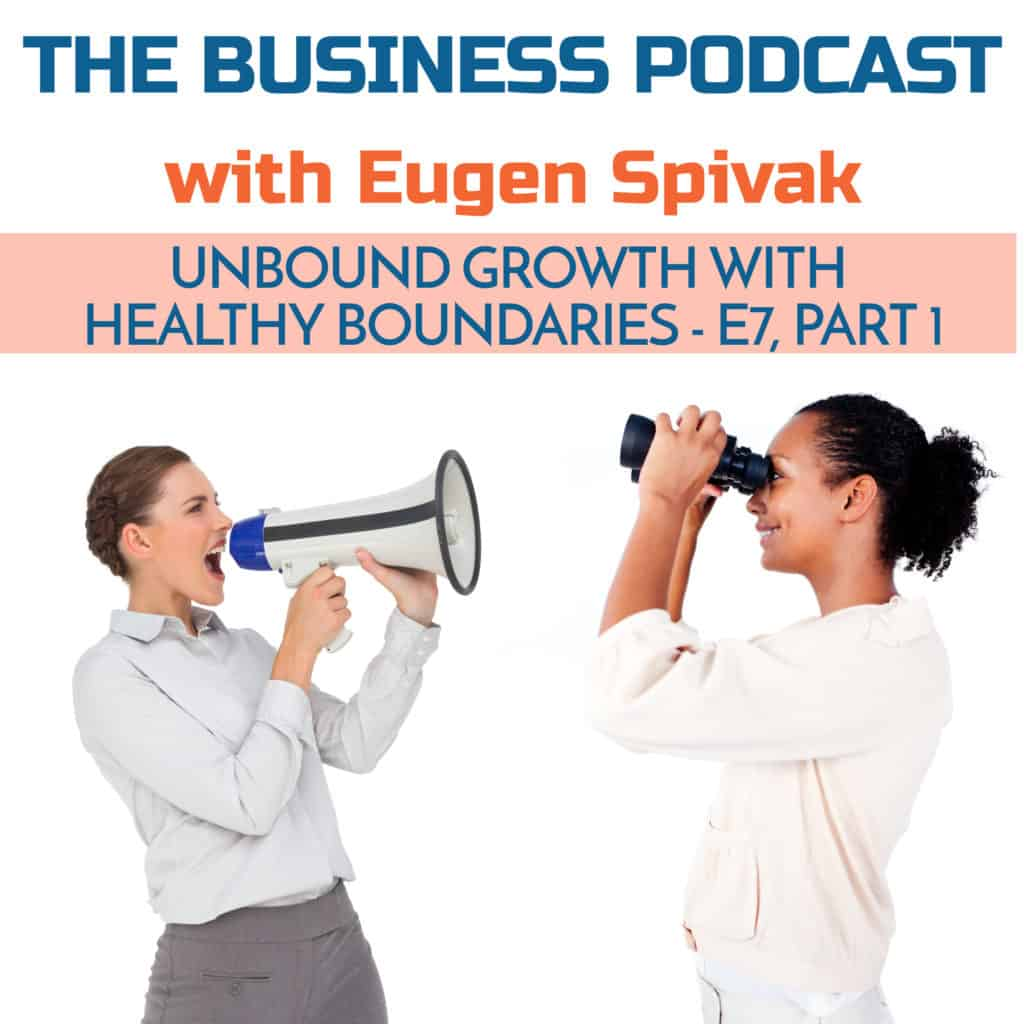 The Business Podcast with Eugen Spivak - Episode 7 - Unbound Growth with Healthy Boundaries